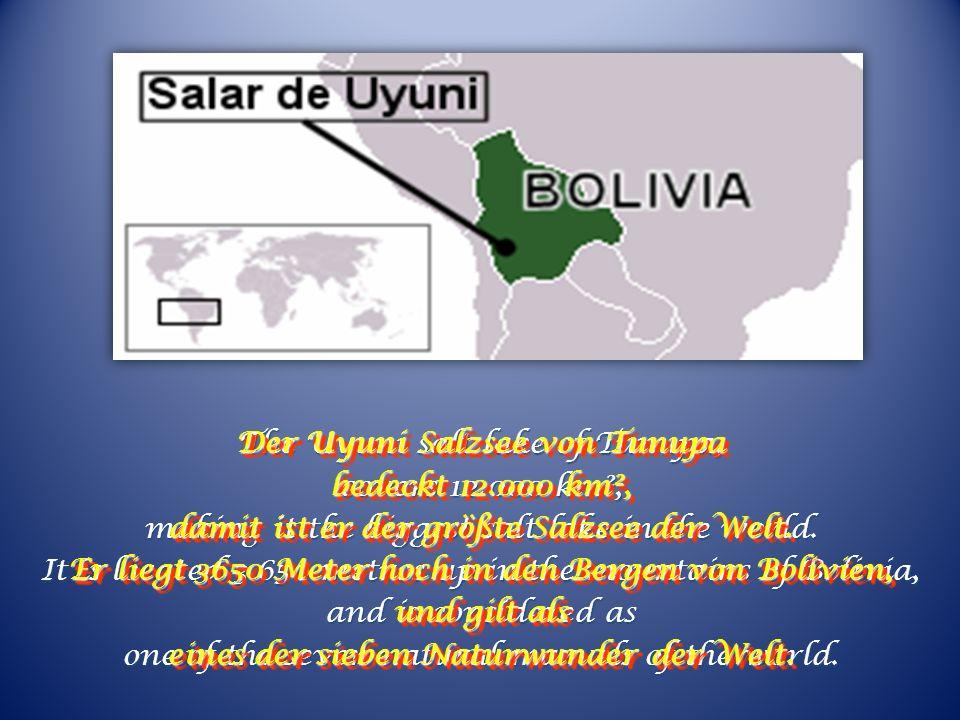 The Uyuni salt lake of Tunupa, covers 12.000 km², making it the biggest salt lake in the world.