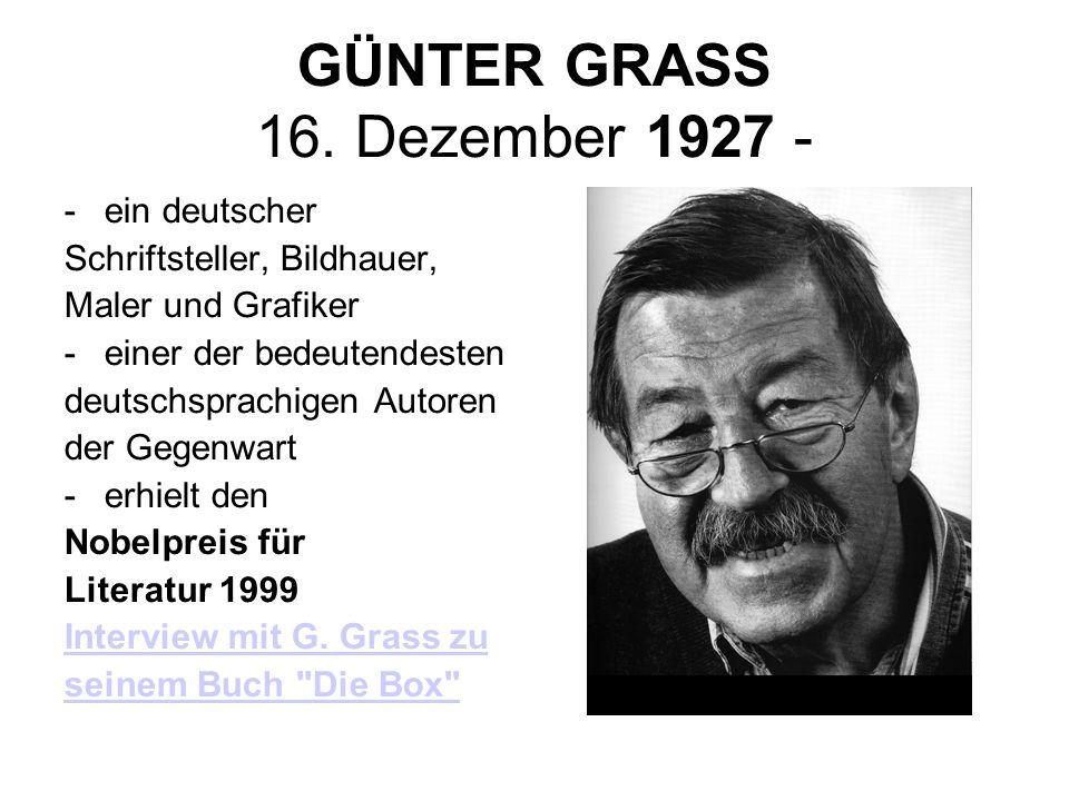 GÜNTER GRASS 16. Dezember 1927 - -ein deutscher Schriftsteller, Bildhauer, Maler und Grafiker -einer der bedeutendesten deutschsprachigen Autoren der