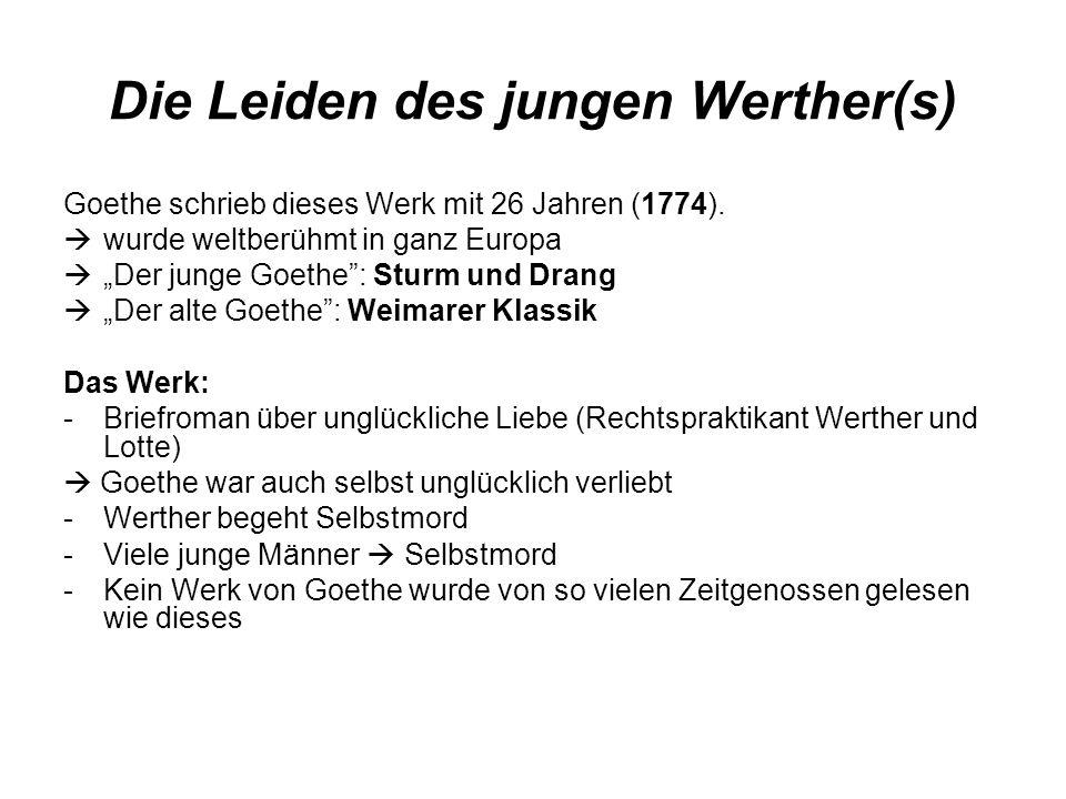 Die Leiden des jungen Werther(s) Goethe schrieb dieses Werk mit 26 Jahren (1774). wurde weltberühmt in ganz Europa Der junge Goethe: Sturm und Drang D