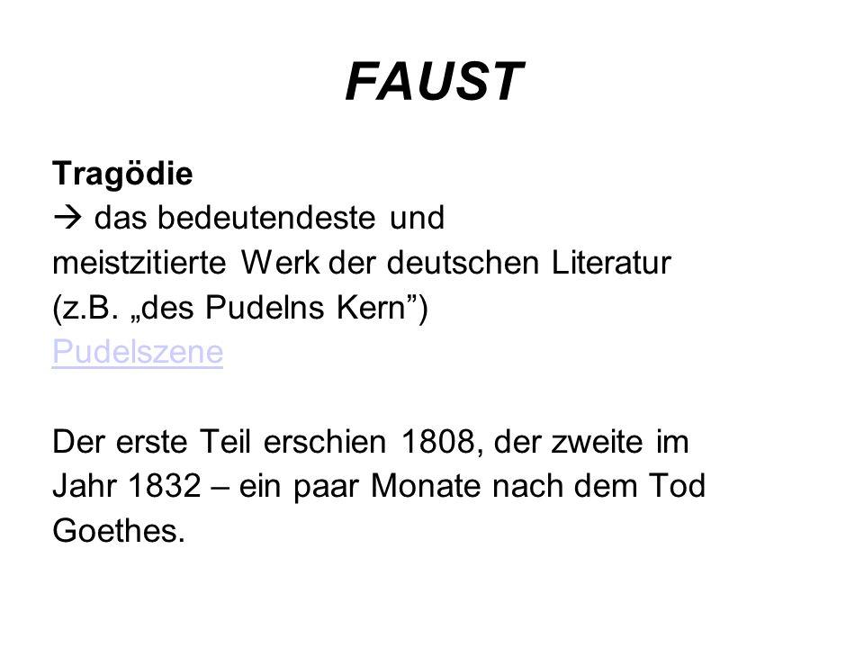 FAUST Tragödie das bedeutendeste und meistzitierte Werk der deutschen Literatur (z.B. des Pudelns Kern) Pudelszene Der erste Teil erschien 1808, der z