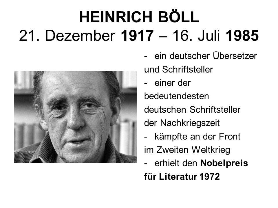 HEINRICH BÖLL 21. Dezember 1917 – 16. Juli 1985 -ein deutscher Übersetzer und Schriftsteller -einer der bedeutendesten deutschen Schriftsteller der Na