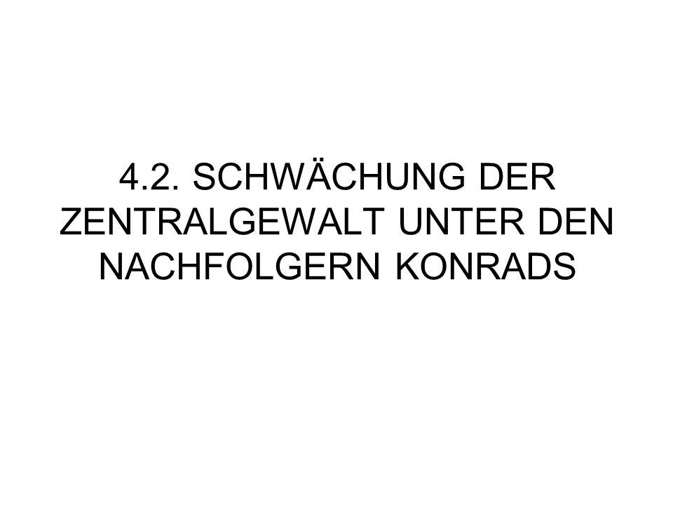 4.2. SCHWÄCHUNG DER ZENTRALGEWALT UNTER DEN NACHFOLGERN KONRADS