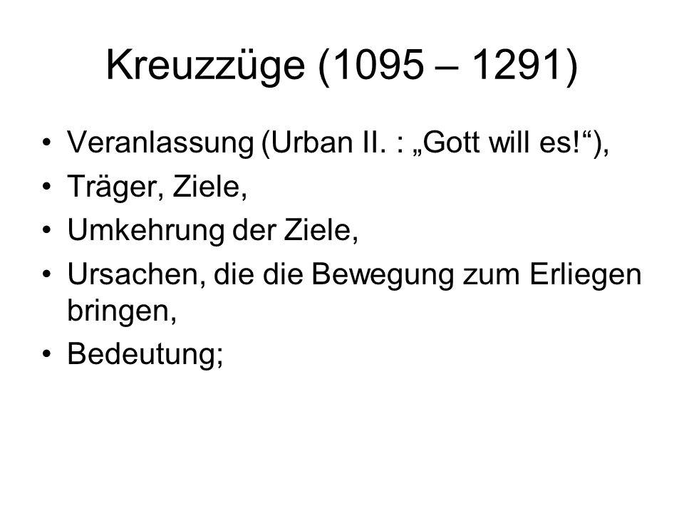 Kreuzzüge (1095 – 1291) Veranlassung (Urban II. : Gott will es!), Träger, Ziele, Umkehrung der Ziele, Ursachen, die die Bewegung zum Erliegen bringen,