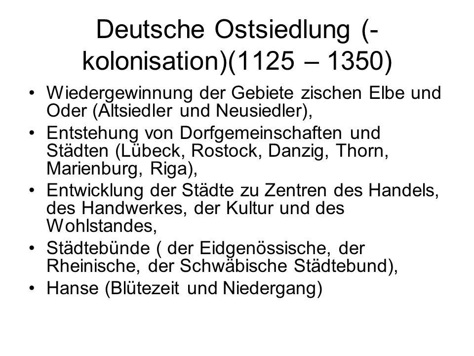 Deutsche Ostsiedlung (- kolonisation)(1125 – 1350) Wiedergewinnung der Gebiete zischen Elbe und Oder (Altsiedler und Neusiedler), Entstehung von Dorfg