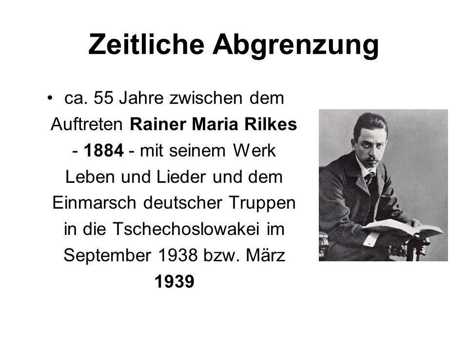 Zeitliche Abgrenzung ca. 55 Jahre zwischen dem Auftreten Rainer Maria Rilkes - 1884 - mit seinem Werk Leben und Lieder und dem Einmarsch deutscher Tru