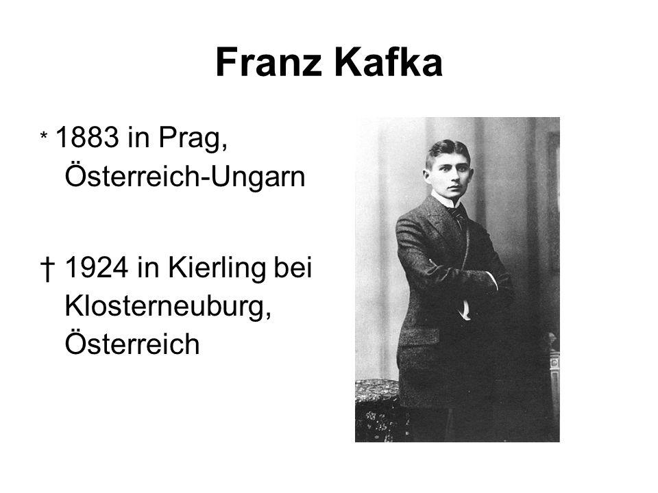 Franz Kafka * 1883 in Prag, Österreich-Ungarn 1924 in Kierling bei Klosterneuburg, Österreich