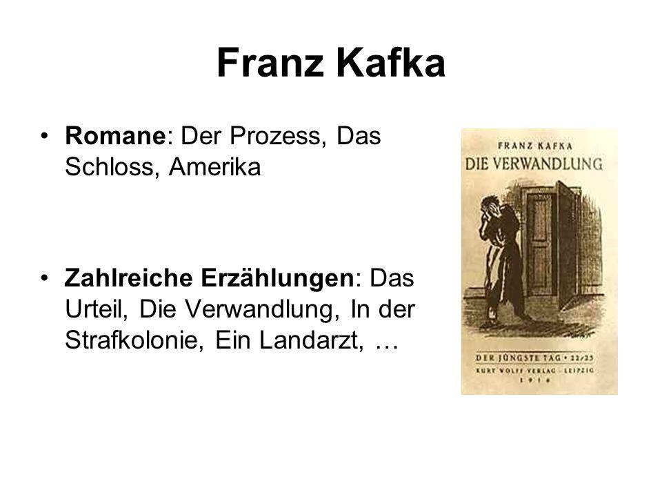 Franz Kafka Romane: Der Prozess, Das Schloss, Amerika Zahlreiche Erzählungen: Das Urteil, Die Verwandlung, In der Strafkolonie, Ein Landarzt, …