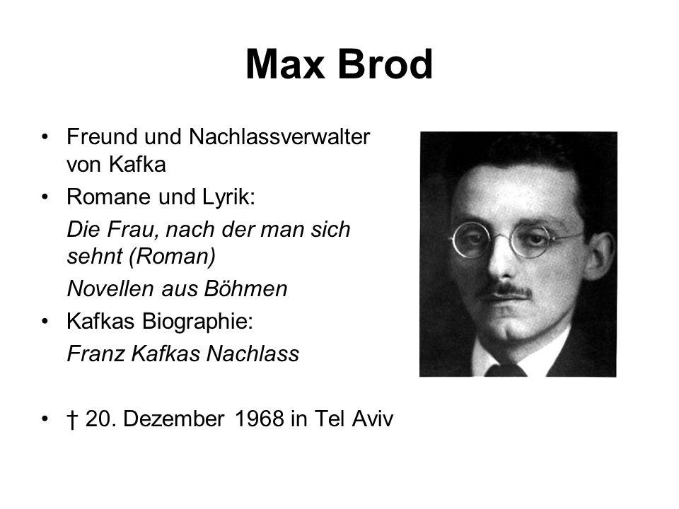 Max Brod Freund und Nachlassverwalter von Kafka Romane und Lyrik: Die Frau, nach der man sich sehnt (Roman) Novellen aus Böhmen Kafkas Biographie: Fra