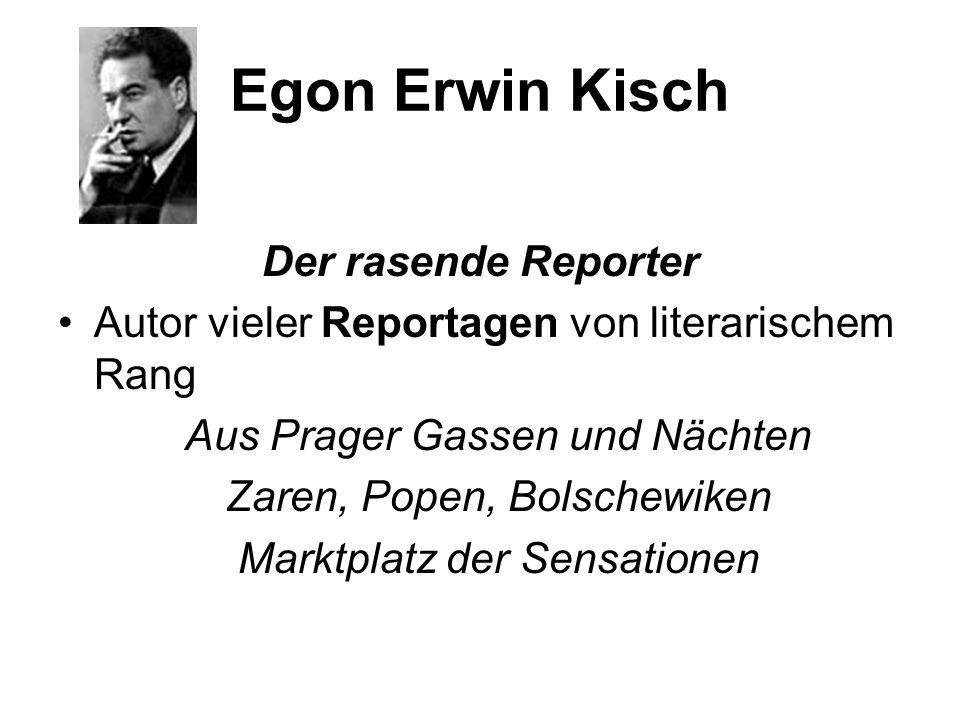 Egon Erwin Kisch Der rasende Reporter Autor vieler Reportagen von literarischem Rang Aus Prager Gassen und Nächten Zaren, Popen, Bolschewiken Marktplatz der Sensationen