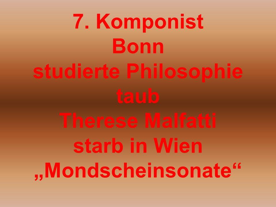 7. Komponist Bonn studierte Philosophie taub Therese Malfatti starb in Wien Mondscheinsonate