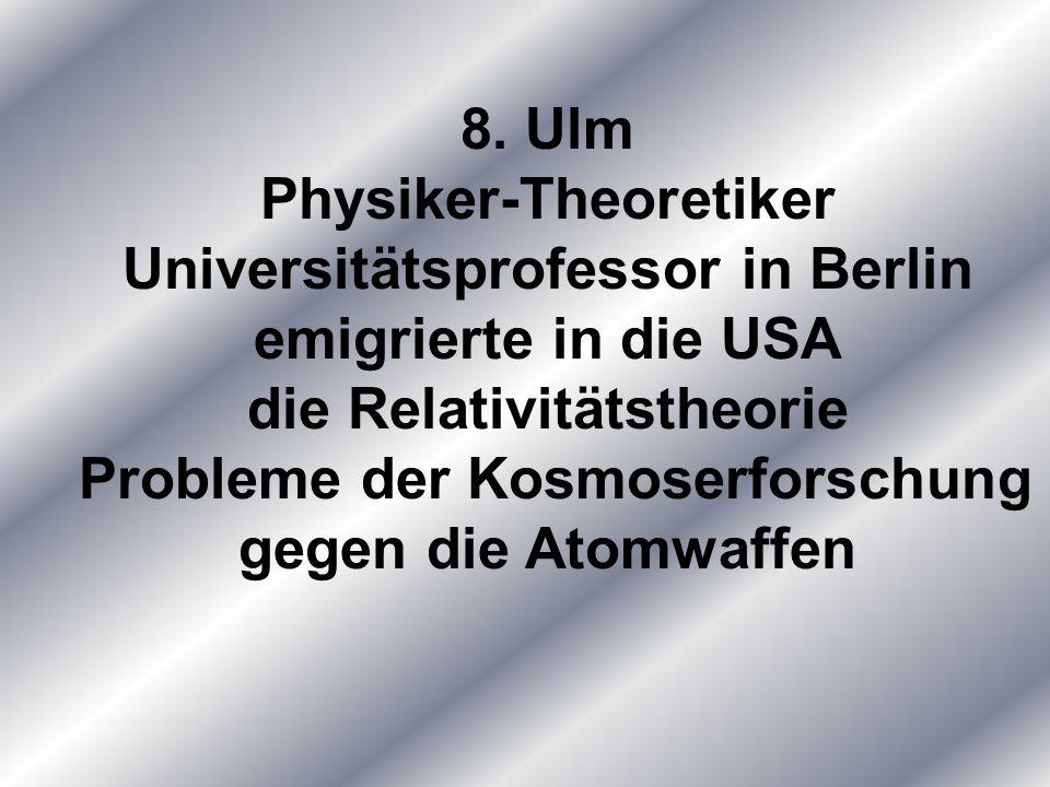 8. Ulm Physiker-Theoretiker Universitätsprofessor in Berlin emigrierte in die USA die Relativitätstheorie Probleme der Kosmoserforschung gegen die Ato