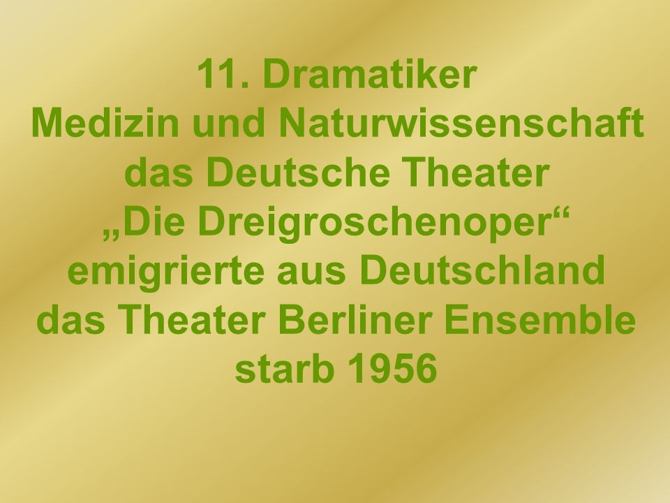 11. Dramatiker Medizin und Naturwissenschaft das Deutsche Theater Die Dreigroschenoper emigrierte aus Deutschland das Theater Berliner Ensemble starb