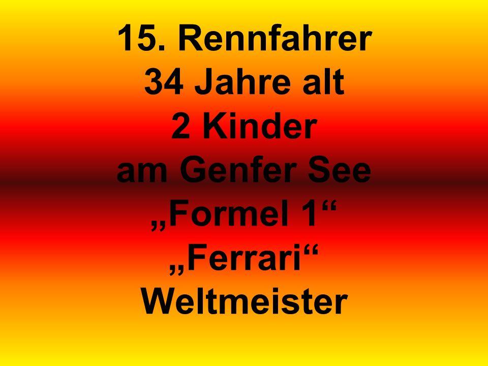 15. Rennfahrer 34 Jahre alt 2 Kinder am Genfer See Formel 1 Ferrari Weltmeister