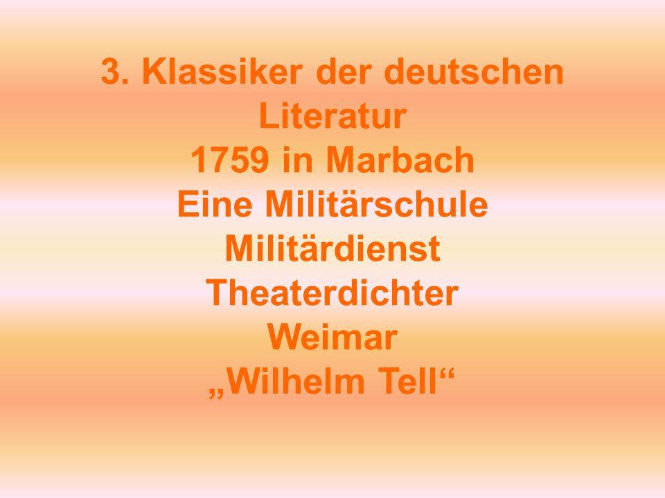3. Klassiker der deutschen Literatur 1759 in Marbach Eine Militärschule Militärdienst Theaterdichter Weimar Wilhelm Tell
