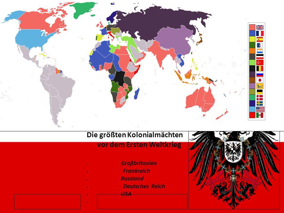Die größten Kolonialmächten vor dem Ersten Weltkrieg Großbritanien Frankreich Russland Deutsches Reich USA