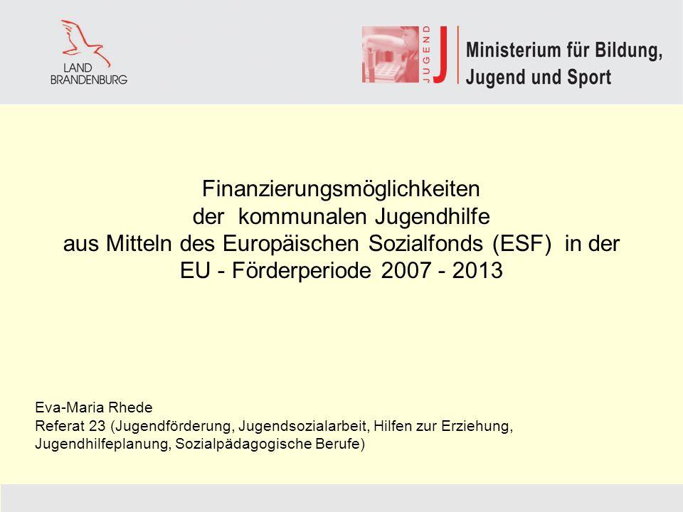 Finanzierungsmöglichkeiten der kommunalen Jugendhilfe aus Mitteln des Europäischen Sozialfonds (ESF) in der EU - Förderperiode 2007 - 2013 Eva-Maria R