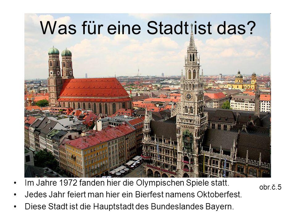 Was für eine Stadt ist das? Im Jahre 1972 fanden hier die Olympischen Spiele statt. Jedes Jahr feiert man hier ein Bierfest namens Oktoberfest. Diese