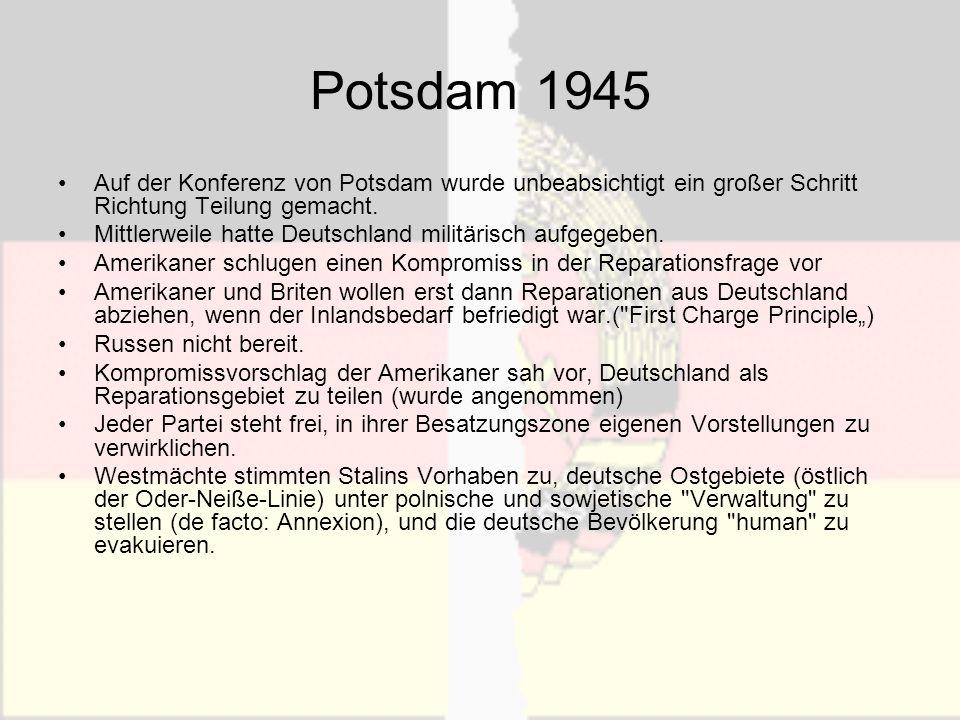 Potsdam 1945 Auf der Konferenz von Potsdam wurde unbeabsichtigt ein großer Schritt Richtung Teilung gemacht. Mittlerweile hatte Deutschland militärisc