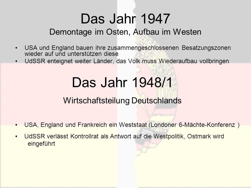 Das Jahr 1947 Demontage im Osten, Aufbau im Westen USA und England bauen ihre zusammengeschlossenen Besatzungszonen wieder auf und unterstützen diese