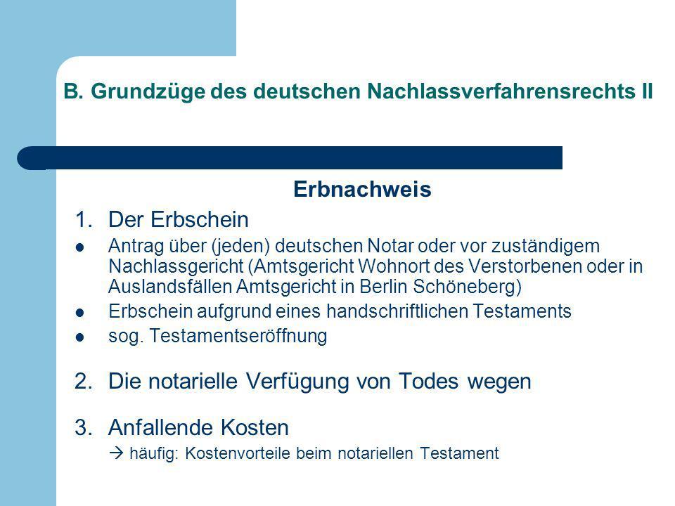 B. Grundzüge des deutschen Nachlassverfahrensrechts II Erbnachweis 1.Der Erbschein Antrag über (jeden) deutschen Notar oder vor zuständigem Nachlassge