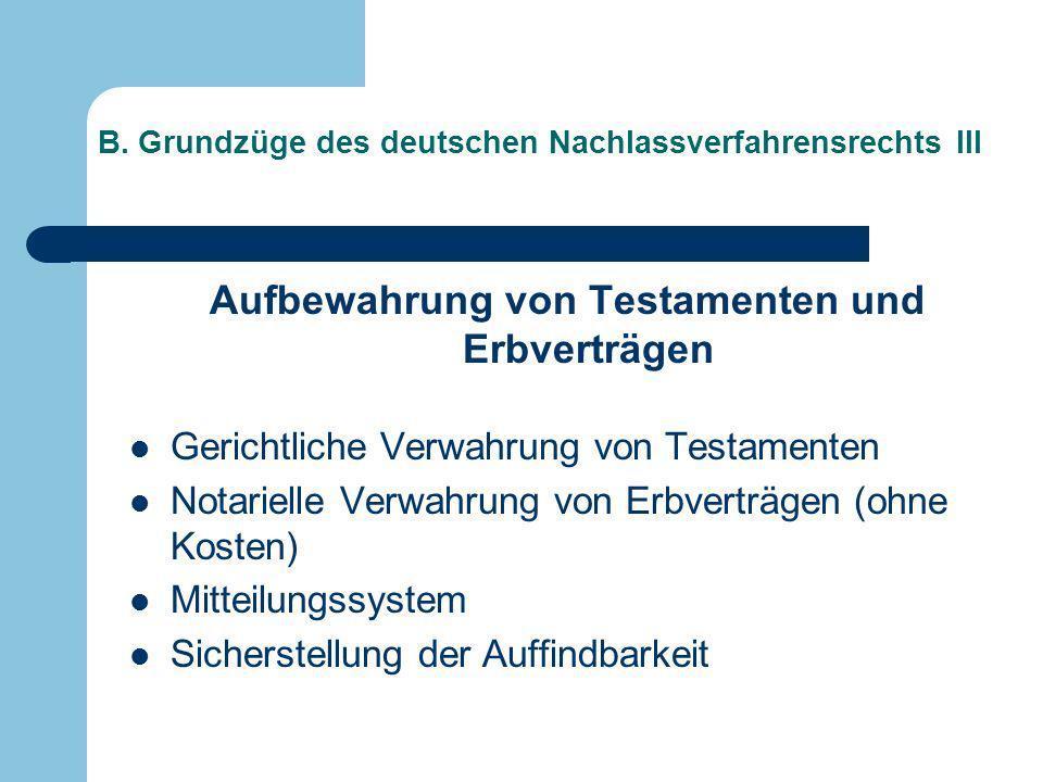B. Grundzüge des deutschen Nachlassverfahrensrechts III Aufbewahrung von Testamenten und Erbverträgen Gerichtliche Verwahrung von Testamenten Notariel