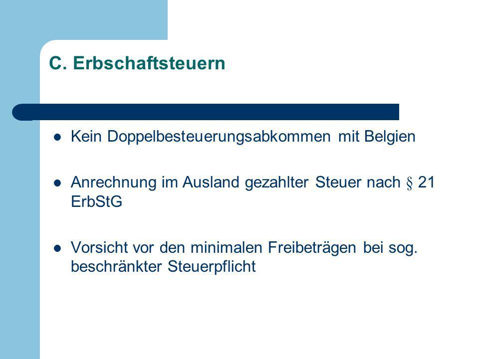 C. Erbschaftsteuern Kein Doppelbesteuerungsabkommen mit Belgien Anrechnung im Ausland gezahlter Steuer nach § 21 ErbStG Vorsicht vor den minimalen Fre