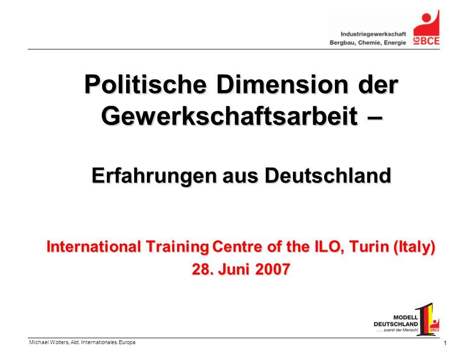Michael Wolters, Abt. Internationales.Europa 1 Politische Dimension der Gewerkschaftsarbeit – Erfahrungen aus Deutschland International Training Centr