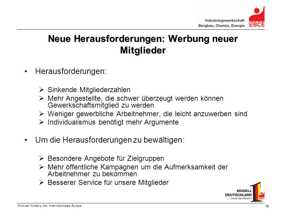 Michael Wolters, Abt. Internationales.Europa 16 Neue Herausforderungen: Werbung neuer Mitglieder Herausforderungen: Sinkende Mitgliederzahlen Mehr Ang