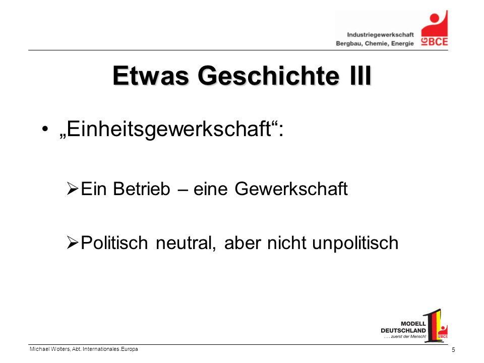 Michael Wolters, Abt. Internationales.Europa 5 Etwas Geschichte III Einheitsgewerkschaft: Ein Betrieb – eine Gewerkschaft Politisch neutral, aber nich