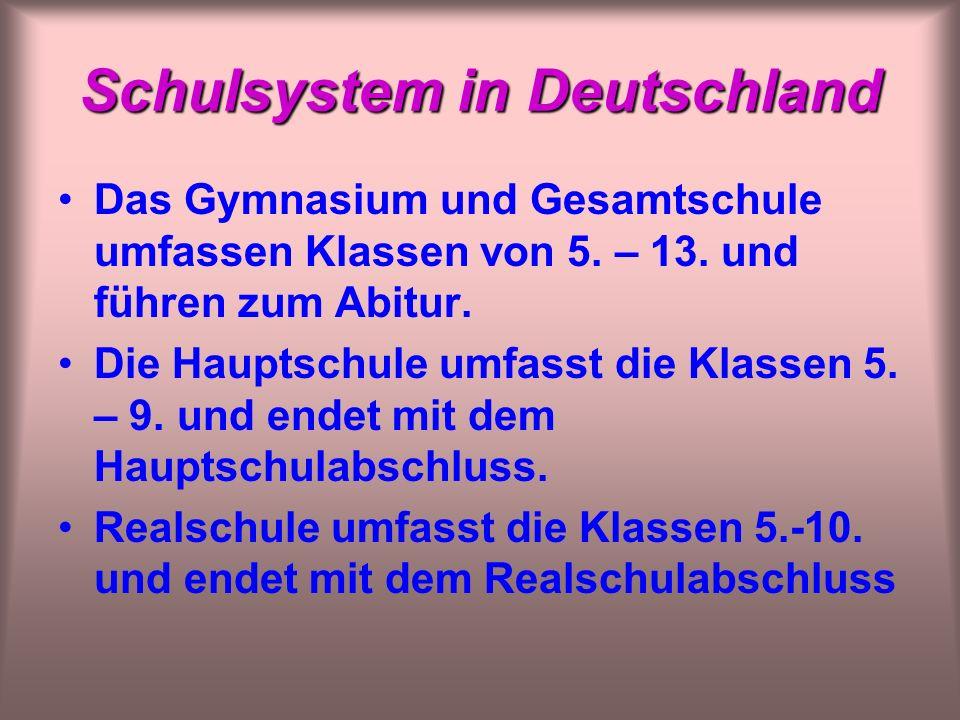 Schulsystem in Deutschland Das Gymnasium und Gesamtschule umfassen Klassen von 5.