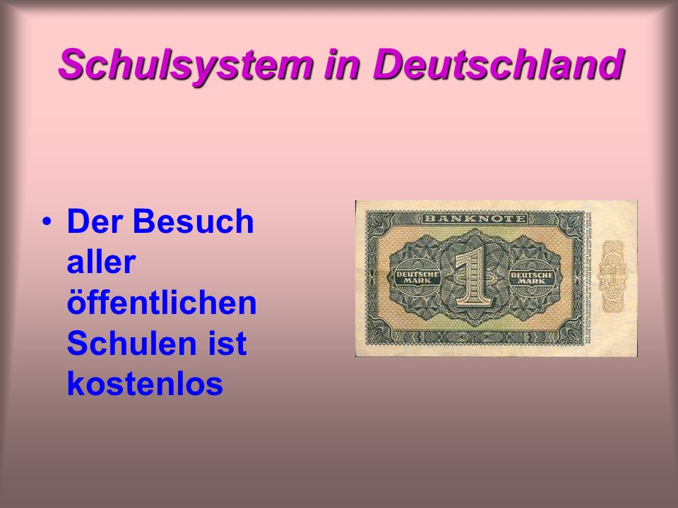 Schulsystem in Deutschland Der Besuch aller öffentlichen Schulen ist kostenlos