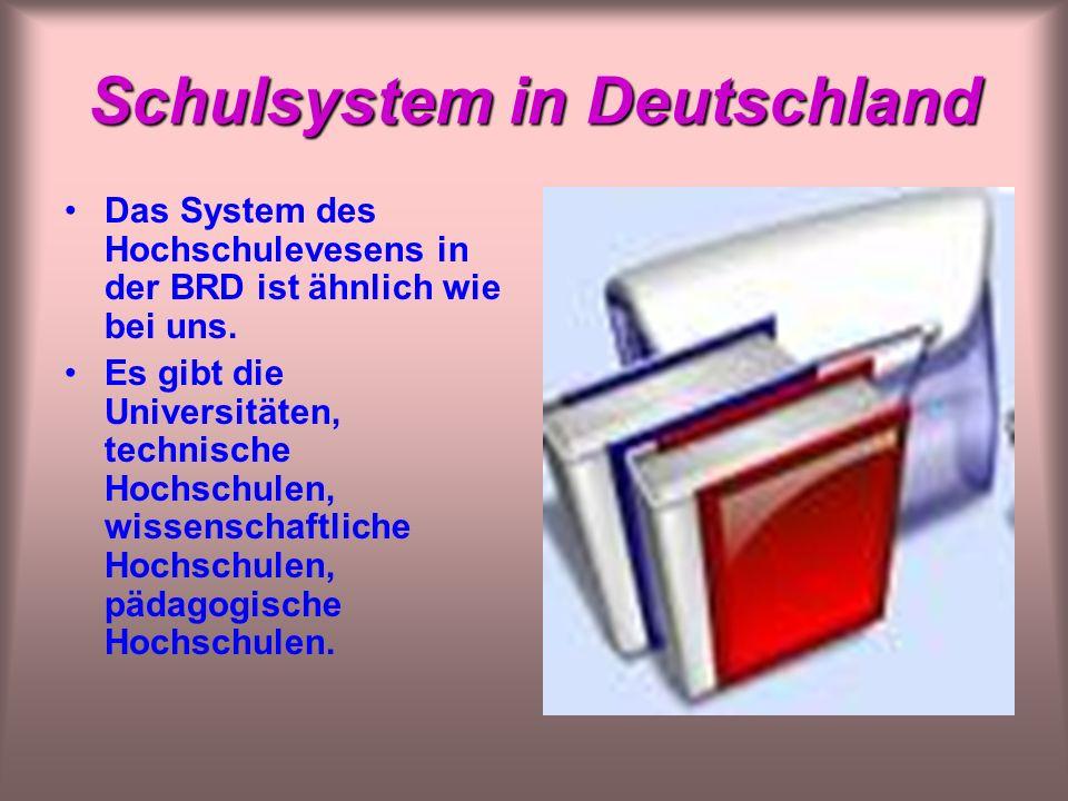 Schulsystem in Deutschland Das System des Hochschulevesens in der BRD ist ähnlich wie bei uns.