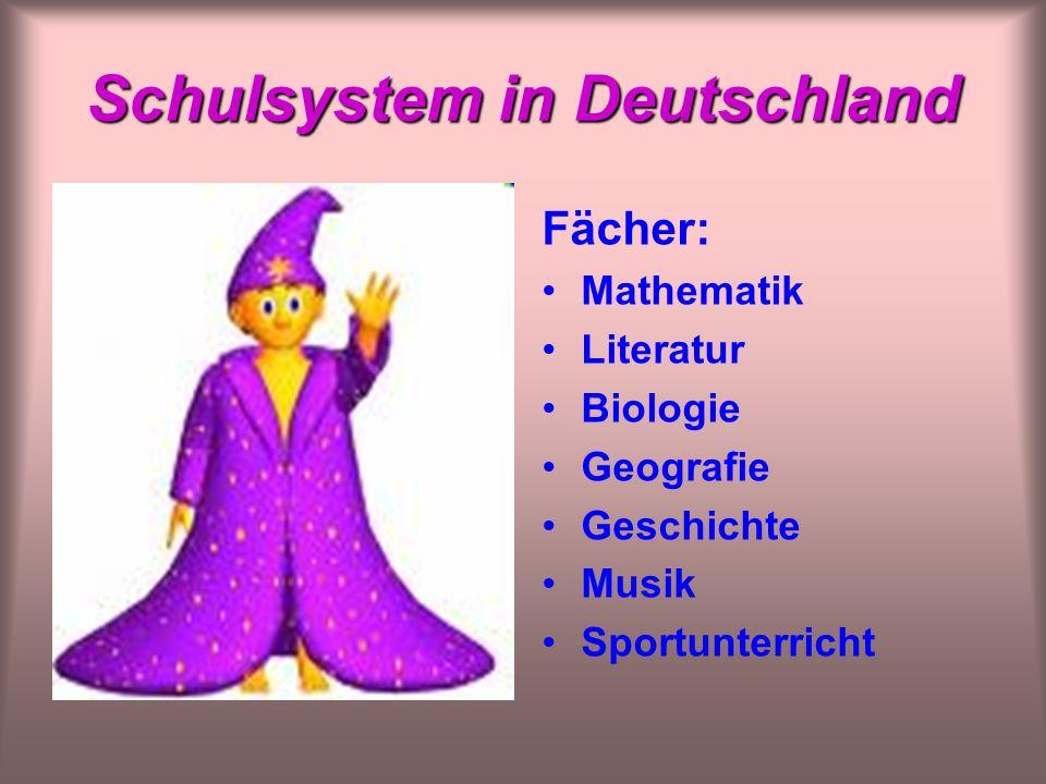 Schulsystem in Deutschland Fächer: Mathematik Literatur Biologie Geografie Geschichte Musik Sportunterricht