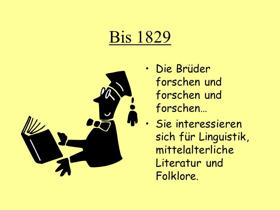 Bis 1829 Die Brüder forschen und forschen und forschen… Sie interessieren sich für Linguistik, mittelalterliche Literatur und Folklore.