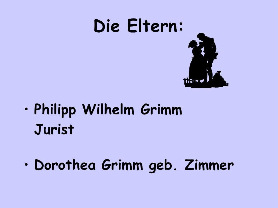 Die Eltern: Philipp Wilhelm Grimm Jurist Dorothea Grimm geb. Zimmer