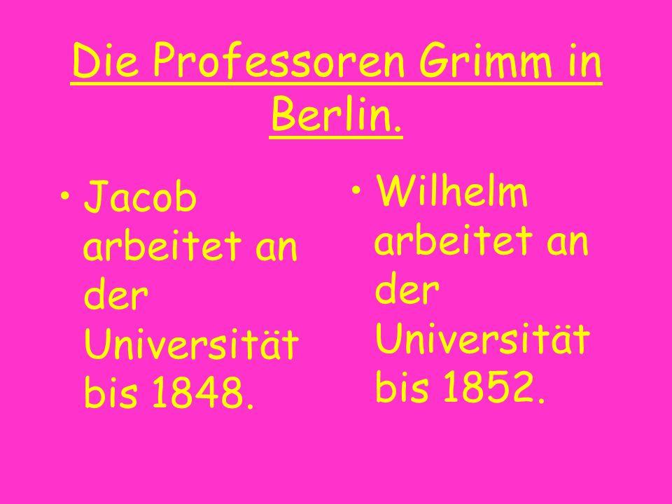 Die Professoren Grimm in Berlin. Jacob arbeitet an der Universität bis 1848. Wilhelm arbeitet an der Universität bis 1852.