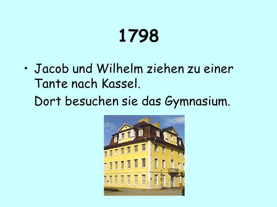 1798 Jacob und Wilhelm ziehen zu einer Tante nach Kassel. Dort besuchen sie das Gymnasium.