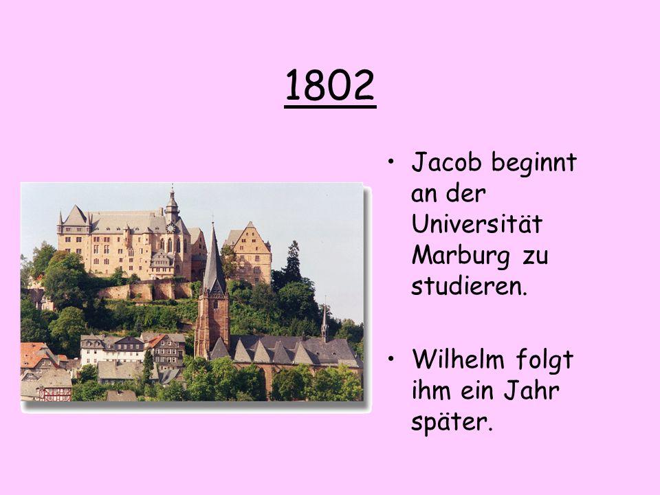 1802 Jacob beginnt an der Universität Marburg zu studieren. Wilhelm folgt ihm ein Jahr später.