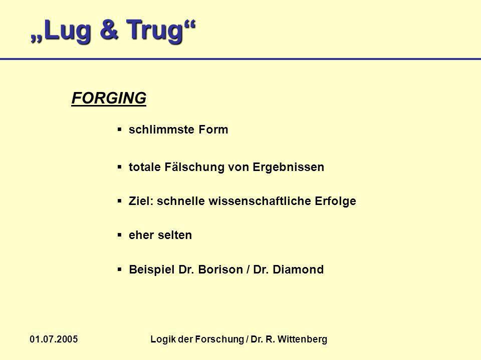 Lug & Trug 01.07.2005Logik der Forschung / Dr. R. Wittenberg Beispiel Dr. Borison / Dr. Diamond FORGING schlimmste Form totale Fälschung von Ergebniss