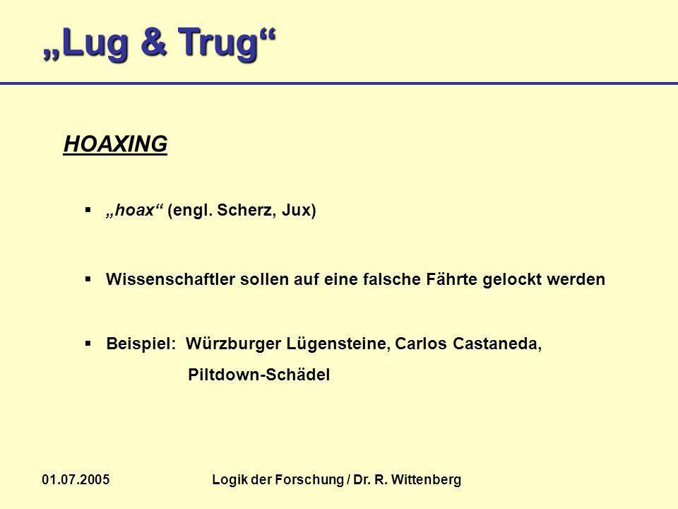 Lug & Trug 01.07.2005Logik der Forschung / Dr. R. Wittenberg Beispiel: Würzburger Lügensteine, Carlos Castaneda, Piltdown-Schädel HOAXING hoax (engl.