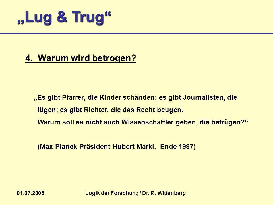 Lug & Trug 01.07.2005Logik der Forschung / Dr. R. Wittenberg Es gibt Pfarrer, die Kinder schänden; es gibt Journalisten, die lügen; es gibt Richter, d