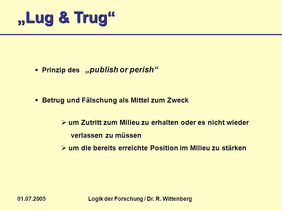 Lug & Trug 01.07.2005Logik der Forschung / Dr. R. Wittenberg um Zutritt zum Milieu zu erhalten oder es nicht wieder verlassen zu müssen um die bereits