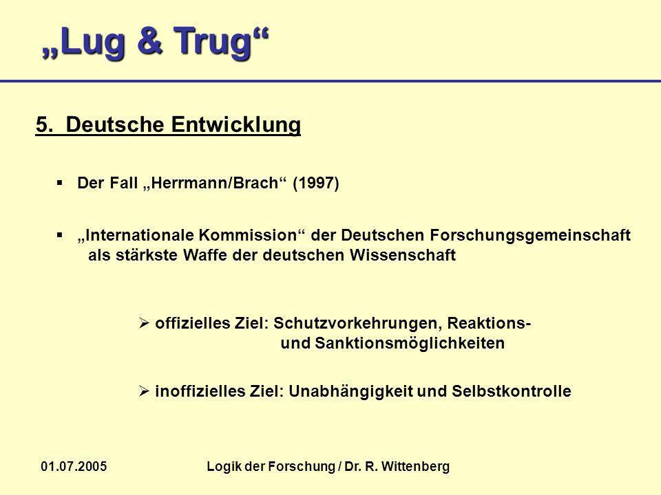 Lug & Trug 01.07.2005Logik der Forschung / Dr. R. Wittenberg inoffizielles Ziel: Unabhängigkeit und Selbstkontrolle 5. Deutsche Entwicklung Der Fall H