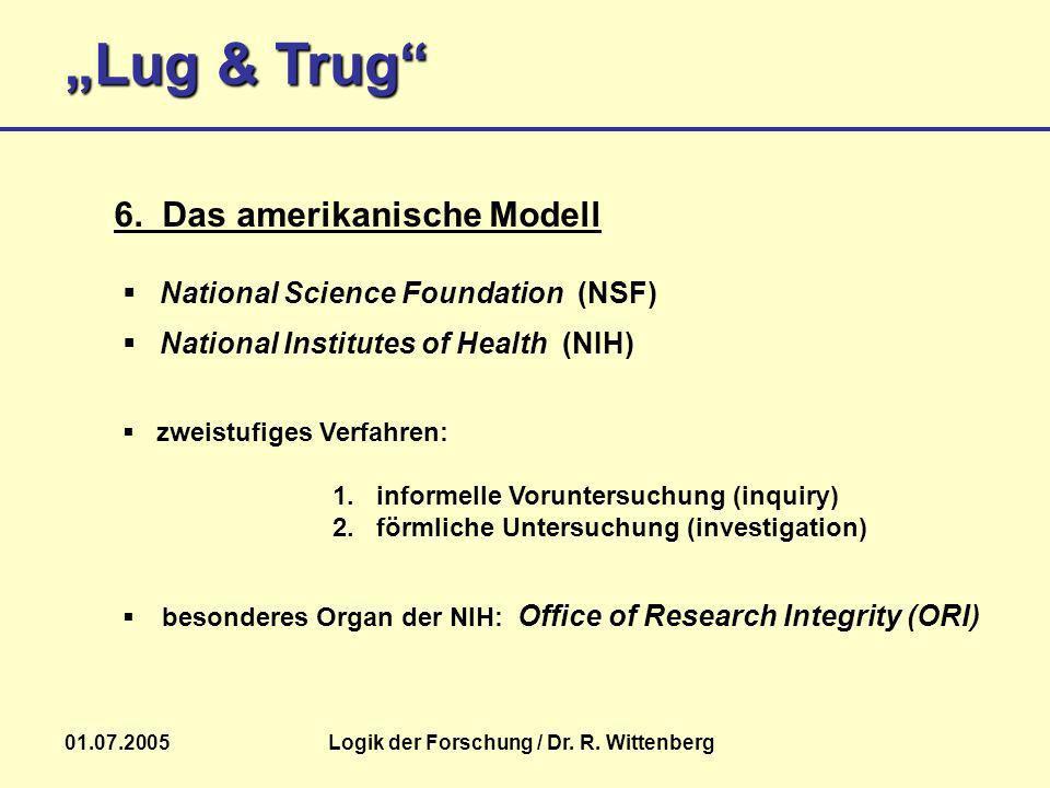 Lug & Trug 01.07.2005Logik der Forschung / Dr. R. Wittenberg besonderes Organ der NIH: Office of Research Integrity (ORI) 6. Das amerikanische Modell
