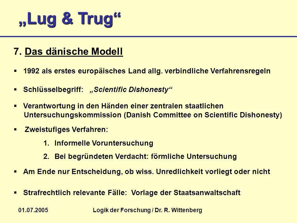 Lug & Trug 01.07.2005Logik der Forschung / Dr. R. Wittenberg Zweistufiges Verfahren: 1.Informelle Voruntersuchung 2.Bei begründeten Verdacht: förmlich