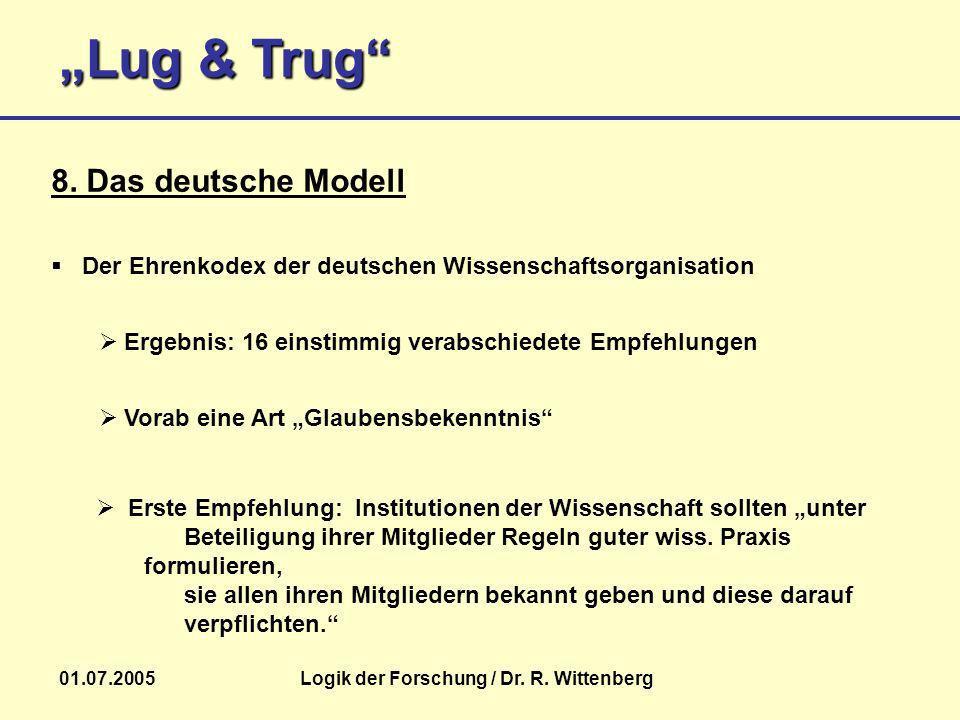 Lug & Trug 01.07.2005Logik der Forschung / Dr. R. Wittenberg 8. Das deutsche Modell Der Ehrenkodex der deutschen Wissenschaftsorganisation Ergebnis: 1