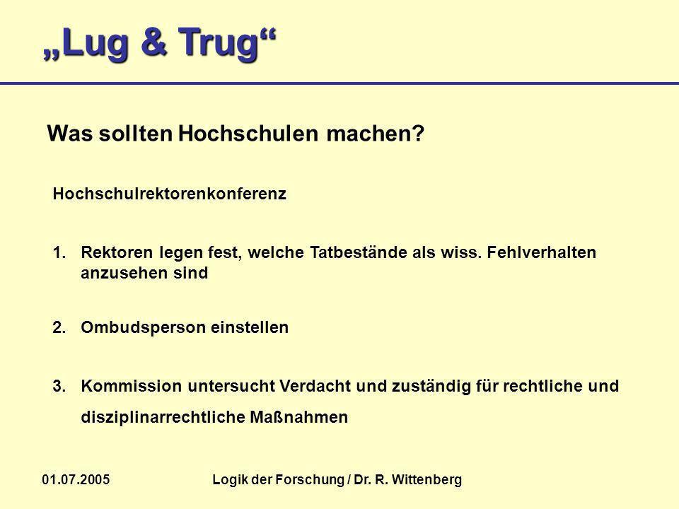 Lug & Trug 01.07.2005Logik der Forschung / Dr. R. Wittenberg 3. Kommission untersucht Verdacht und zuständig für rechtliche und disziplinarrechtliche