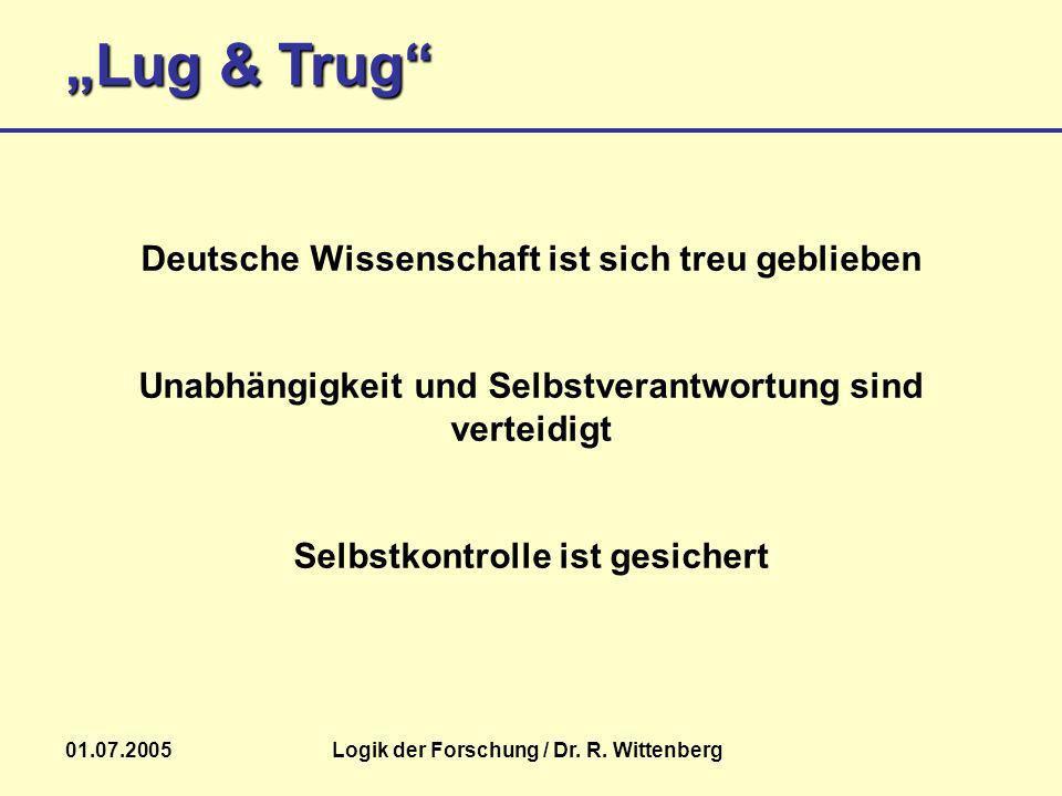 Lug & Trug 01.07.2005Logik der Forschung / Dr. R. Wittenberg Deutsche Wissenschaft ist sich treu geblieben Unabhängigkeit und Selbstverantwortung sind