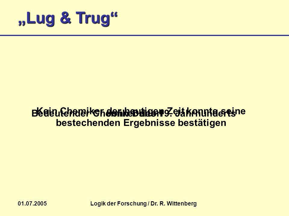 Lug & Trug 01.07.2005Logik der Forschung / Dr. R. Wittenberg John DaltonBedeutender Chemiker des 19. Jahrhunderts Kein Chemiker der heutigen Zeit konn