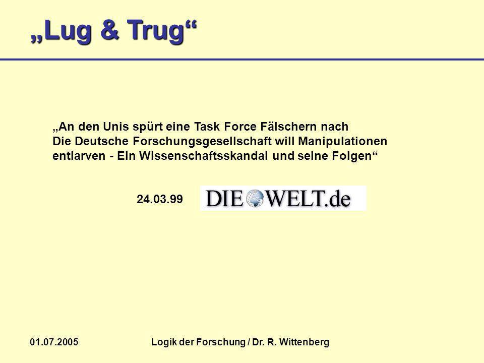 Lug & Trug 01.07.2005Logik der Forschung / Dr. R. Wittenberg An den Unis spürt eine Task Force Fälschern nach Die Deutsche Forschungsgesellschaft will